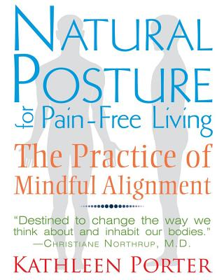 Natural Posture for Pain-Free Living By Porter, Kathleen